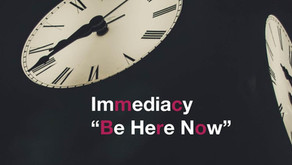 """Immediacy - """"Be Here Now"""""""