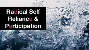Radical Self Reliance & Participation