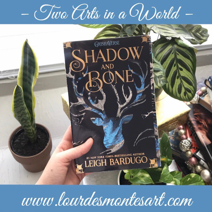 Book Review of Leigh Bardugo's Shadow and Bone by Lourdes Montes | Two Arts in a World | December, 2019.