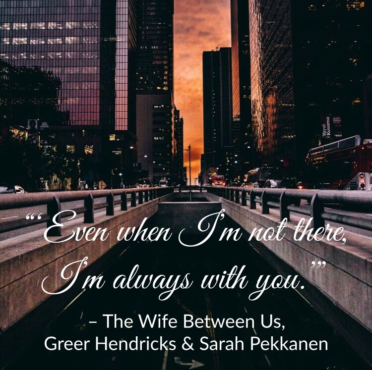 Quote from The Wife Between Us by Greer Hendricks & Sarah Pekkanen. Edited by Lourdes Montes.