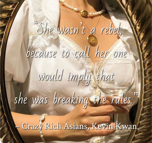 Quote from Crazy Rich Asians by Kevin Kwan. Edited by Lourdes Montes for Two Arts in a World. Charleston, Sc.