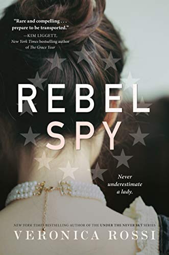 Rebel Spy by Veronica Rossi - Book Cover | 18 YA Books Out In June 2020