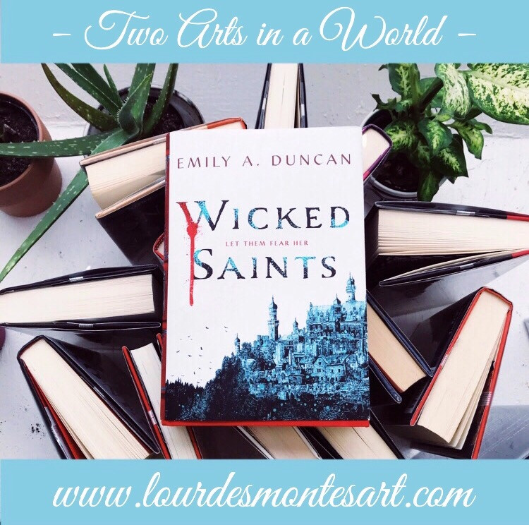 Book Review of Emily A. Duncan's Wicked Saints by Lourdes Montes   Two Arts in a World - Literature Blog    April, 2020.