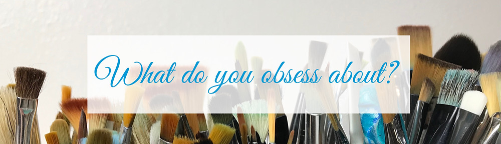 What do you obsess about?