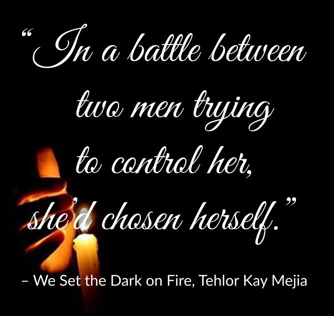 Quote from We Set the Dark on Fire by Tehlor Kay Mejia, Edited by Lourdes Montes for Two Arts in a World.