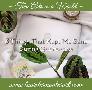 8 Things That Have Kept Me Sane During Quarantine - Lifestyle - Lourdes Montes | Two Arts in a World