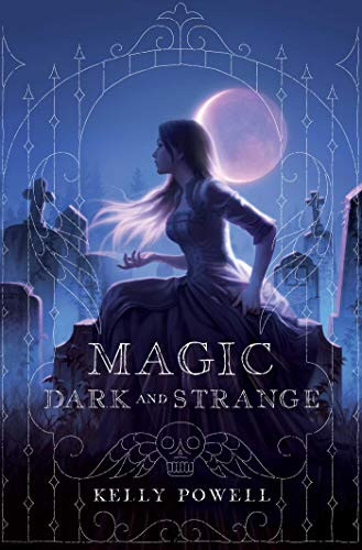 Book Cover: Magic Dark & Strange by Kelly Powell - 10 YA Books Out in October 2020 - Two Arts in a World