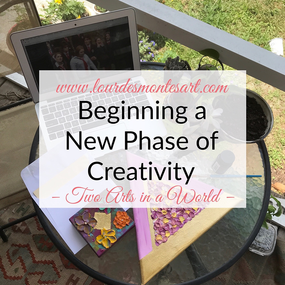 Beginning a new phase of creativity, blog post by Lourdes Montes for Two Arts in a World.