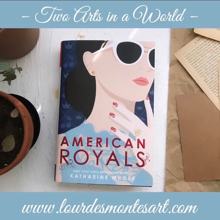 Book Review of Katharine McGee's American Royals by Lourdes Montes | Two Arts in a World | December, 2019.
