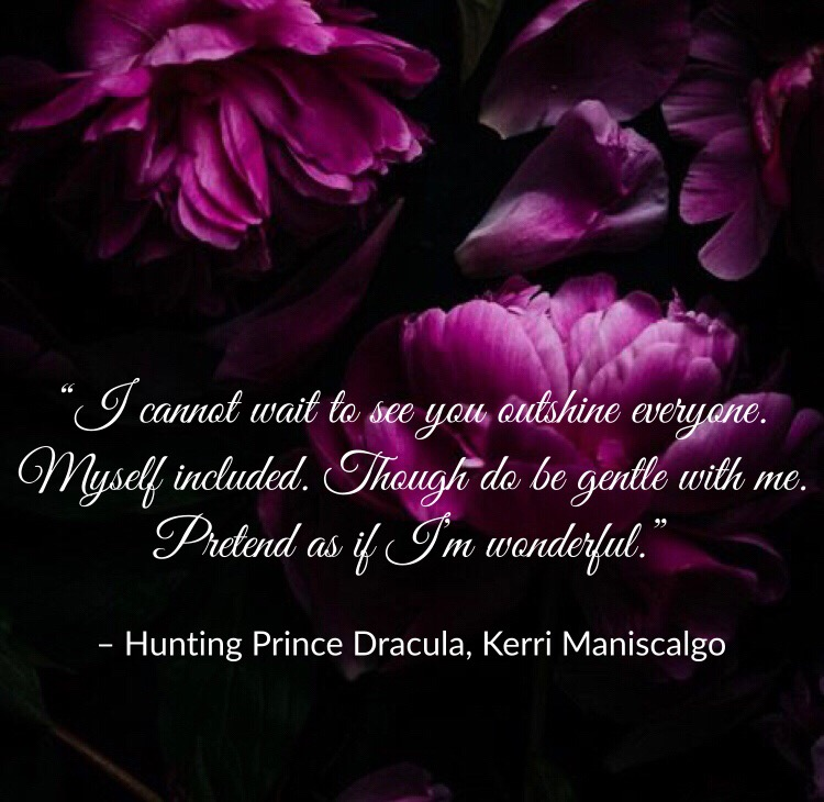 Quote from Hunting Prince Dracula by Kerri Maniscalgo, edited by Lourdes Montes.