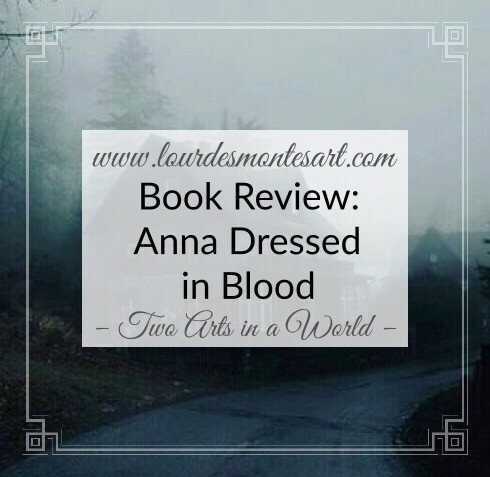 Book Review of Anna Dressed in Blood, book written by Kendare Blake. Review by Lourdes Montes. Two Arts in a World, September, 2019.