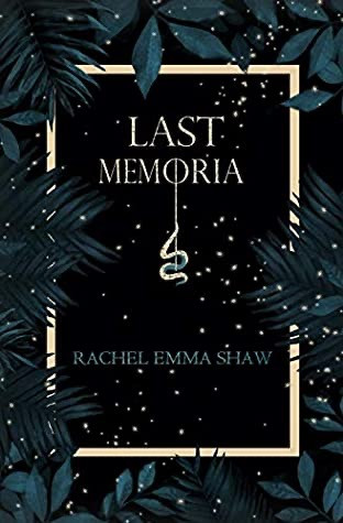 Last Memoria by Rachel Emma Shaw. Book Cover. May YA Releases 2020. Two Arts in a World.