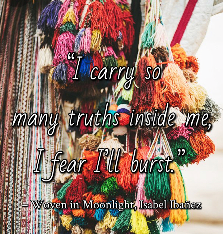 Quote from Woven in Moonlight by Isabel Ibañez. Edited by Lourdes Montes for Two Arts in a World. Charleston, Sc.