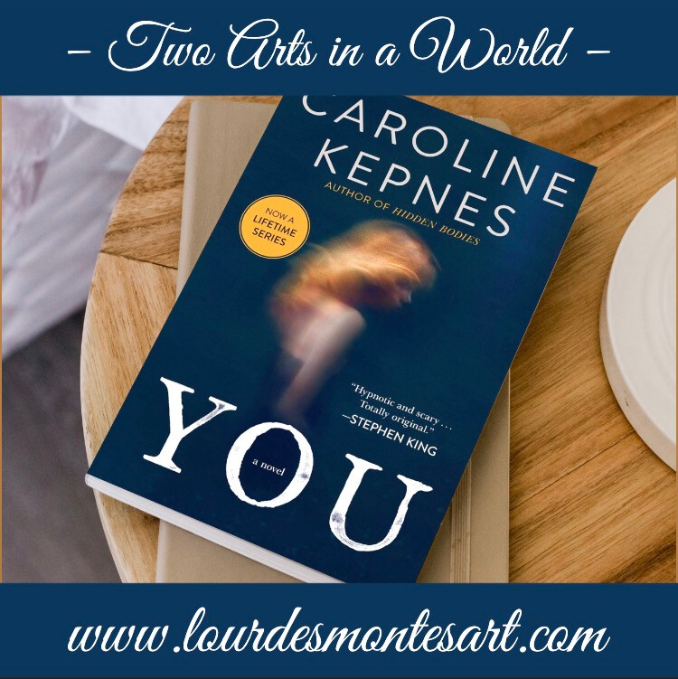 Book Review of Caroline Kepnes' You by Lourdes Montes | Two Arts in a World - Literature Blog  | August, 2020