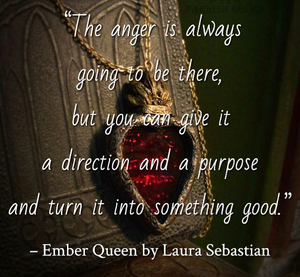 Quote from Ember Queen by Laura Sebastian. Edited by Lourdes Montes for Two Arts in a World. Young Adult Books. Fantasy
