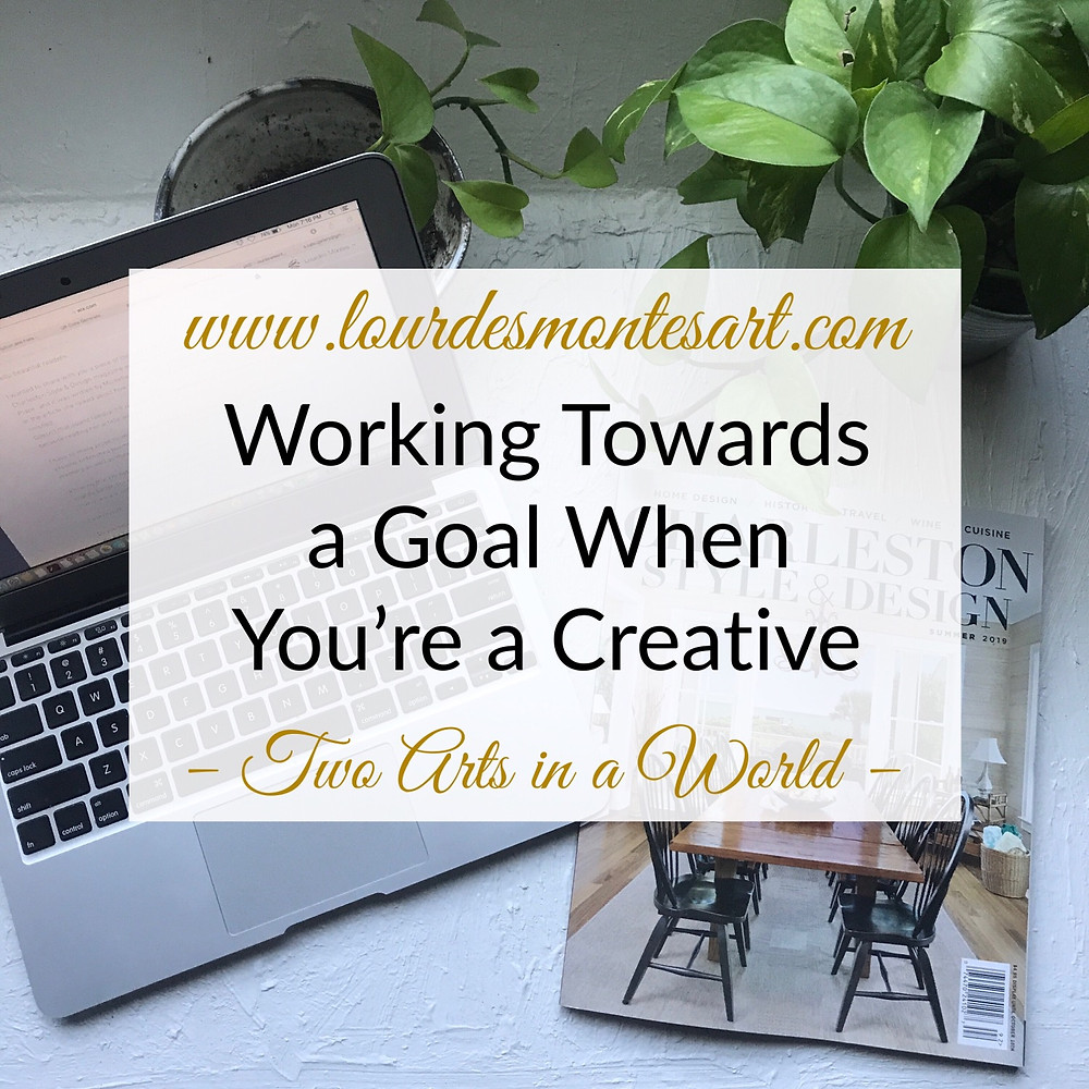 Working Towards a Goal When You're a Creative, written by Lourdes Montes. Two Arts in a World,  2019.