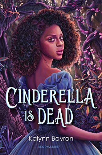 Cinderella is Dead by Kalynn Bayron - YA Books Out in July 2020, curated by Lourdes Montes
