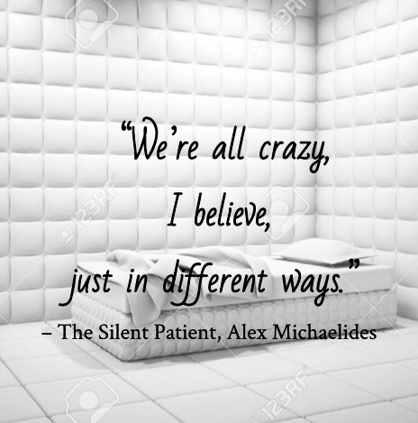 Quote from The Silent Patient by Alex Michaelides. Edited by Lourdes Montes for Two Arts in a World. Charleston, Sc.