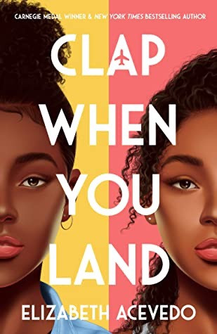 Clap When You Land by Elizabeth Acevedo. Book Cover. May releases 2020. Two Arts in a World.