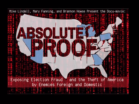 Absolute Proof - Mike Lindell Exposes Systemic Election Fraud