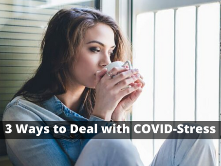 3 Tips for Dealing with COVID-Stress