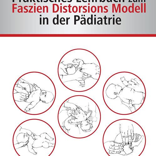 Praktisches Lehrbuch zum Faszien Distorsions Modell in der Pädiatrie