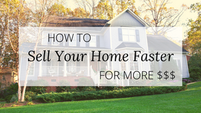 Sell Your Home Faster for More $$$