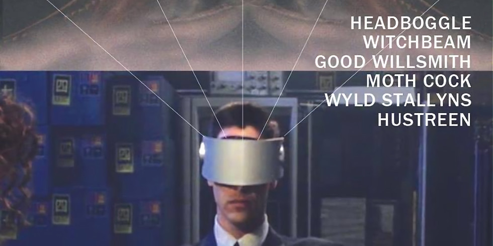 Headboggle / Witchbeam / Good Willsmith / Moth Cock / Wyld Stallyns / Hustreen