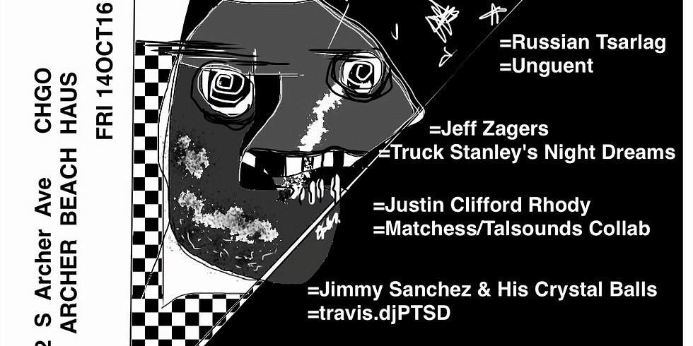 RUSSIAN TSARLAG ▲ UNGUENT ▲ JEFF ZAGERS ▲ TRUCK STANLEY'S NIGHT DREAMS ▲ JUSTIN CLIFFORD RHODY ▲ MATCHESS / TALSOUNDS CO