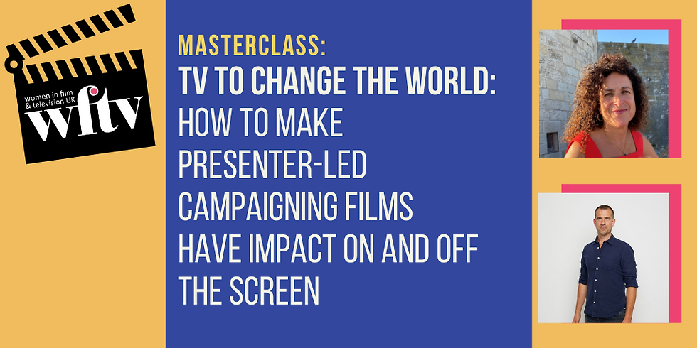 Masterclass: TV to Change the World: How to make presenter-led campaigning films have impact on and off the screen