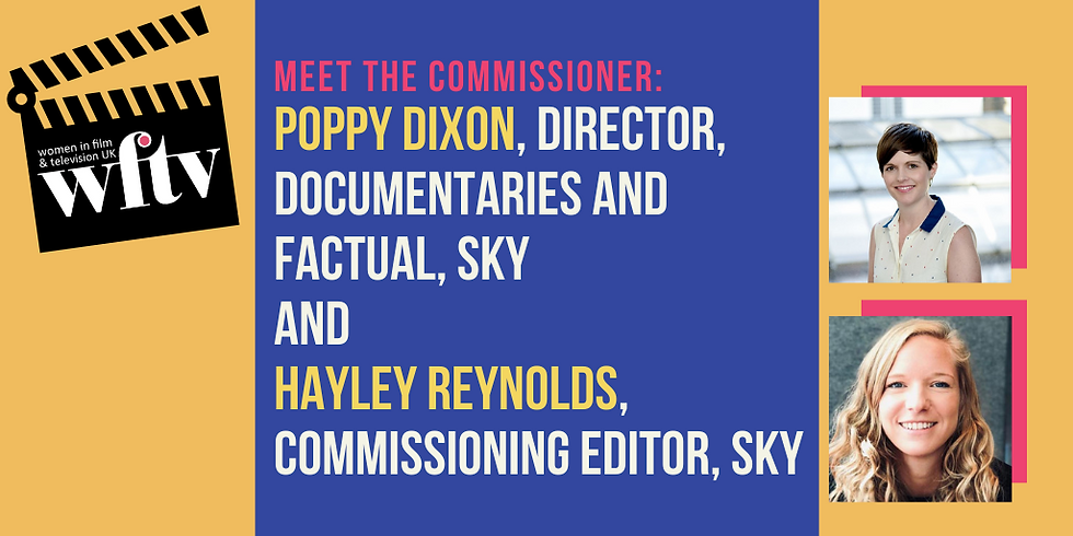 Meet the Commissioner: Poppy Dixon, Director, Documentaries and Factual and Hayley Reynolds, Commissioning Editor, Sky