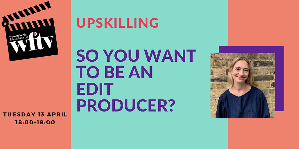 Upskilling: So You Want to Be An Edit Producer? (1)