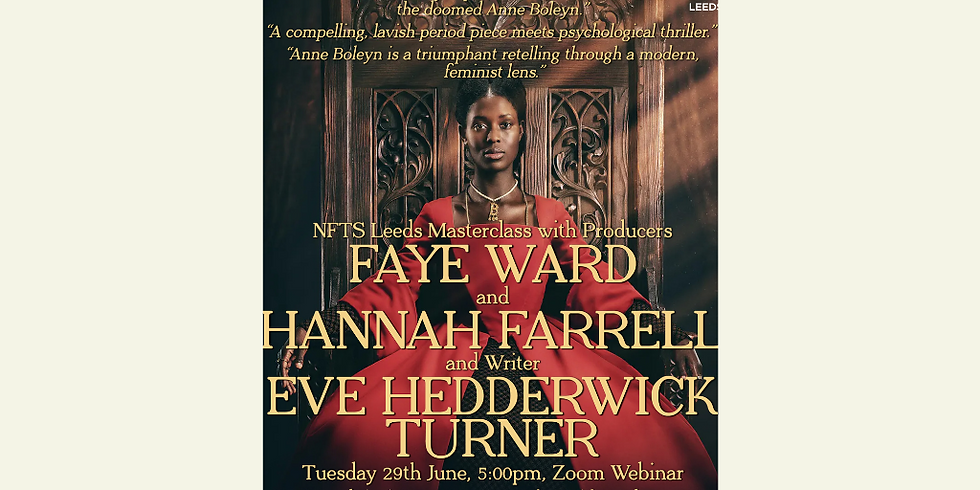 Special opportunity to attend NFTS Leeds event – Masterclass with Faye Ward, Hannah Farrell and Eve Hedderwick Turner