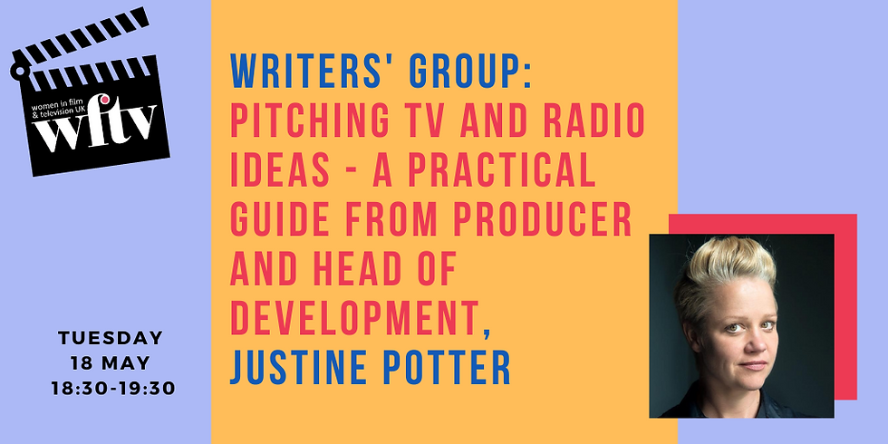 Writers' Group: Pitching TV and Radio Ideas - A Practical Guide from Producer and Head of Development Justine Potter