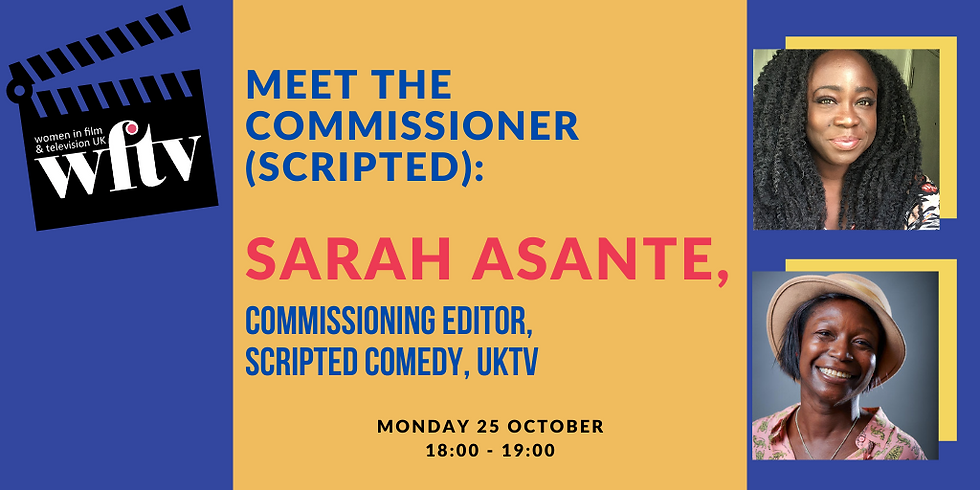 Meet the Commissioner (Scripted): Sarah Asante, Commissioning Editor, Scripted Comedy, UKTV
