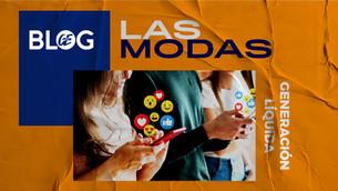 GENERACIÓN LÍQUIDA: LAS MODAS