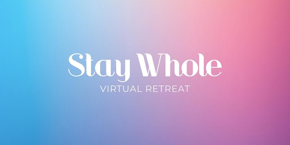 Stay Whole Virtual Retreat