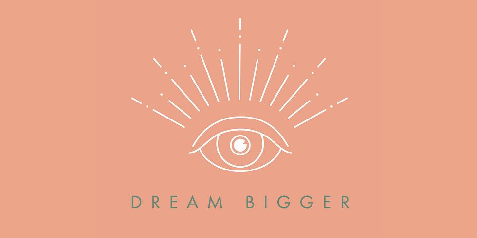 DREAM BIGGER: A Manifestation Workshop