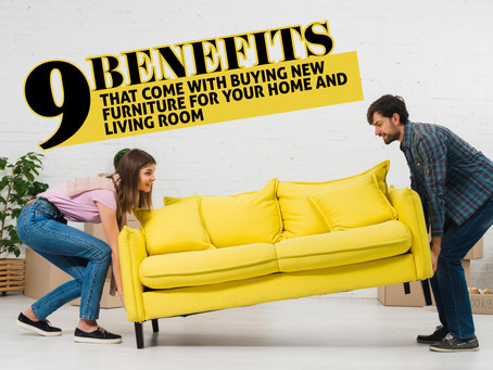 9 BENEFITS THAT COME WITH BUYING NEW FURNITURE FOR YOUR HOME AND LIVING ROOM