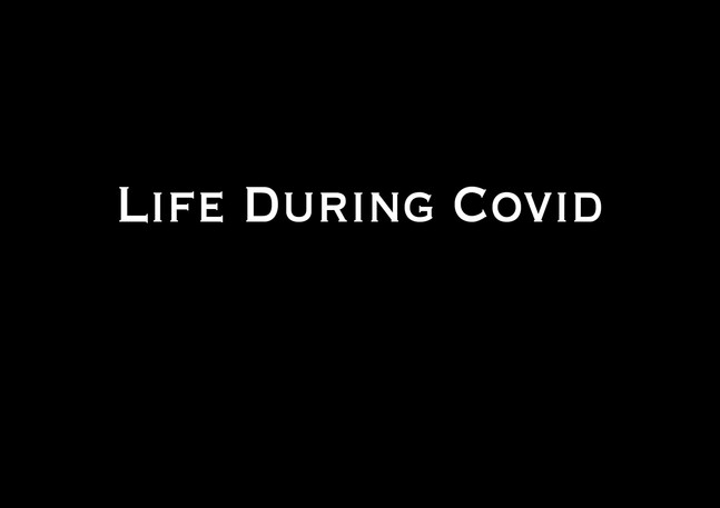 Life During Covid
