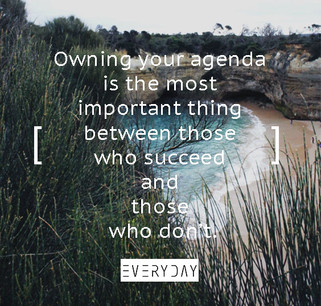 Owning your agenda is the most important thing between those who succeed and those who don't.