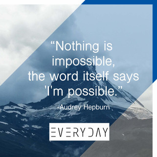 """""""Nothing is impossible, the word itself says 'I' m possible."""" 沒有什麼""""事""""(是)不可能!"""