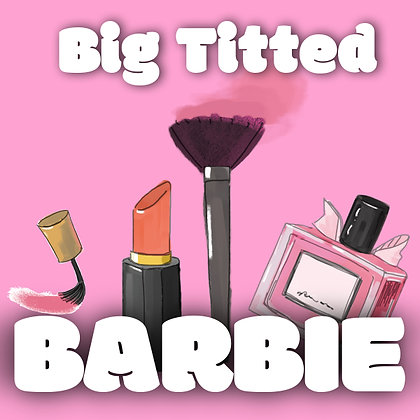 Big Titted Barbie (Part One and Two)