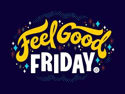 "A ""Feel Good"" kind of Friday"
