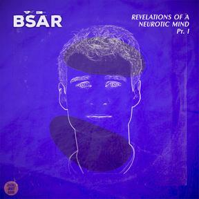 BŠĀR - Revelations Of A Neurotic Mind Pt. I [EP]