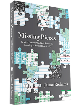 Missing Pieces 52 Vital Lessons Our Kids Should Be Learning at School (But Aren't) by Jaime Richards
