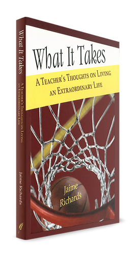 What it Takes, A Teacher's Thoughts on Living an Extraordinary Life by Jaime Richards