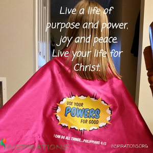 life of purpose, life of power, life of joy, life of peace, live for Christ, shine your light for Christ, share Jesus' love