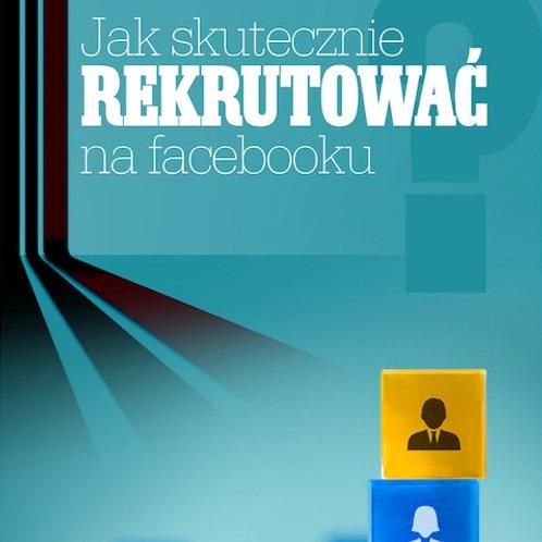 Poradnik - jak skutecznie rekrutować na Facebooku