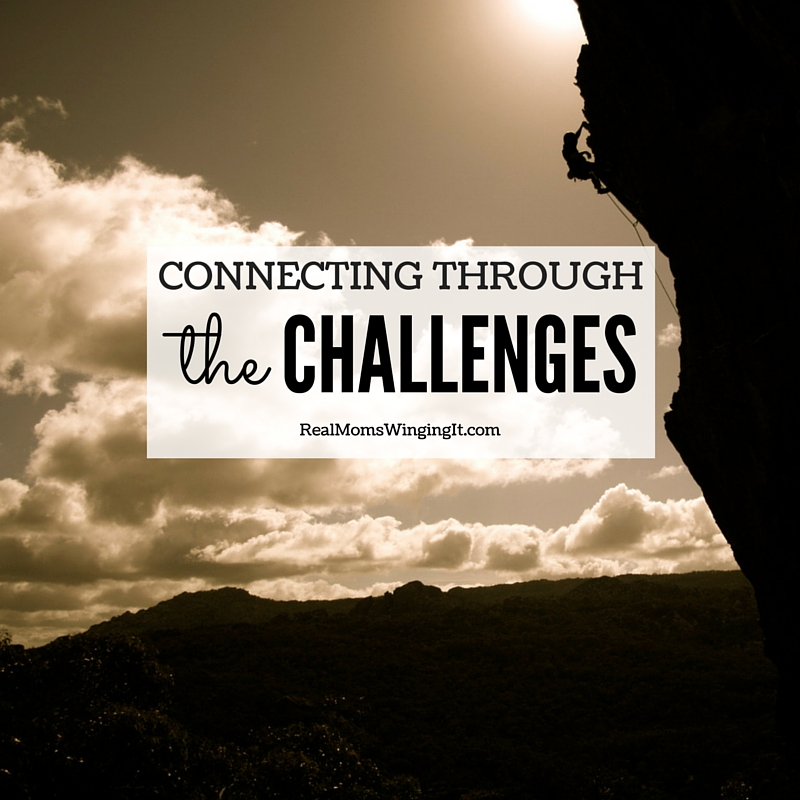 Connect with your child Connecting through the challenges